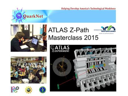 ATLAS Z-Path Masterclass 2015. It's a time of exciting new discoveries in particle physics! At CERN, the LHC and its experiments are underway. The ATLAS.