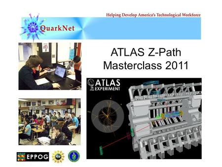 ATLAS Z-Path Masterclass 2011. It's the dawn of an exciting age of new discovery in particle physics! At CERN, the LHC and its experiments are tuning.