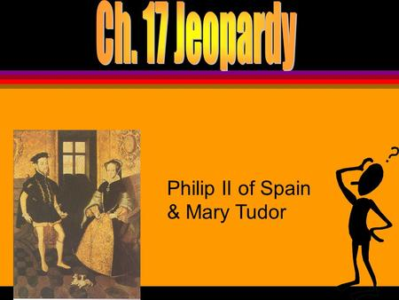 Philip II of Spain & Mary Tudor VocabularyFamiliesEmpireMiscellanyMonarchs 100 200 300 400 500 100 200 300 400 500 100 200 300 400 500 100 200 300 400.