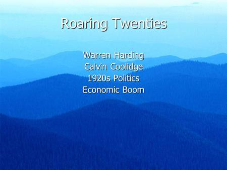 Roaring Twenties Warren Harding Calvin Coolidge 1920s Politics Economic Boom.