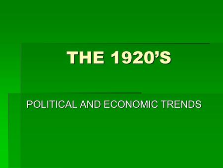 THE 1920'S POLITICAL AND ECONOMIC TRENDS. The Politics of Fear The 1920s Red Scare - result of Russian Revolution in 1917 - 1919 mail bombings - the Palmer.