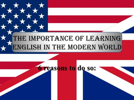 The importance of learning English in the modern world 6 reasons to do so: