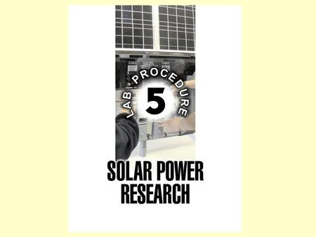 OBJECTIVES 1. Search for solar power services. 2. Research various solar power components and strategies. 3. Locate applicable solar power regulations.