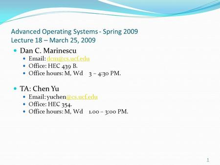 Advanced Operating Systems - Spring 2009 Lecture 18 – March 25, 2009 Dan C. Marinescu   Office: HEC 439 B. Office hours: