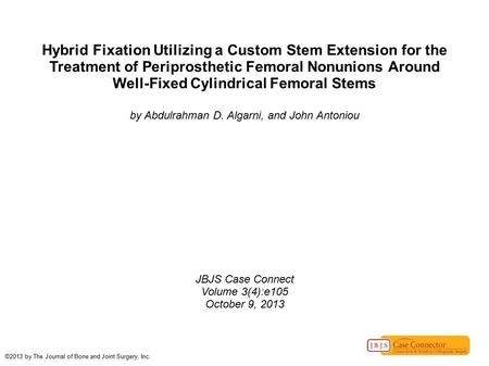 Hybrid Fixation Utilizing a Custom Stem Extension for the Treatment of Periprosthetic Femoral Nonunions Around Well-Fixed Cylindrical Femoral Stems by.