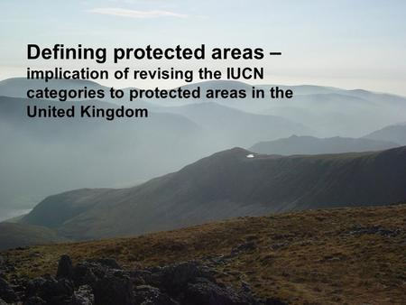 Defining protected areas – implication of revising the IUCN categories to protected areas in the United Kingdom.