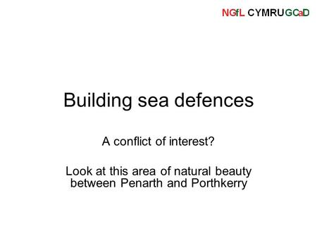 Building sea defences A conflict of interest? Look at this area of natural beauty between Penarth and Porthkerry.