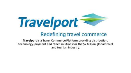 Travelport is a Travel Commerce Platform providing distribution, technology, payment and other solutions for the $7 trillion global travel and tourism.