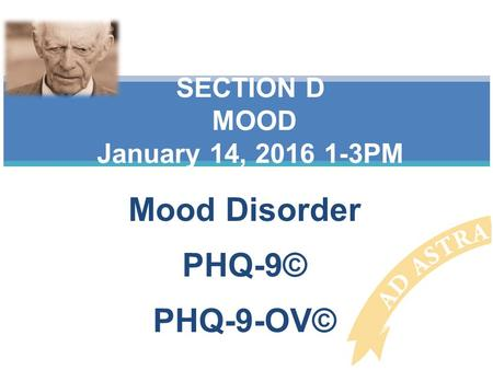 Mood Disorder PHQ-9© PHQ-9-OV© SECTION D MOOD January 14, 2016 1-3PM.