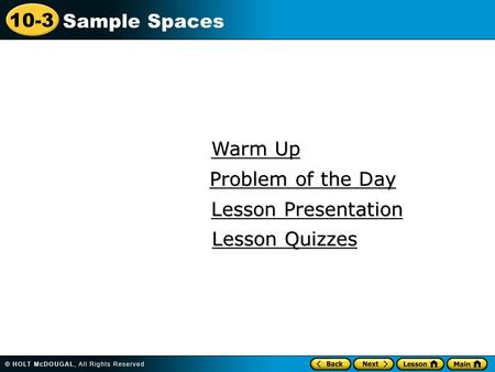 10-3 Sample Spaces Warm Up Warm Up Lesson Presentation Lesson Presentation Problem of the Day Problem of the Day Lesson Quizzes Lesson Quizzes.