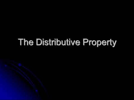 "The Distributive Property. The word ""distribute"" means ""to give out."""