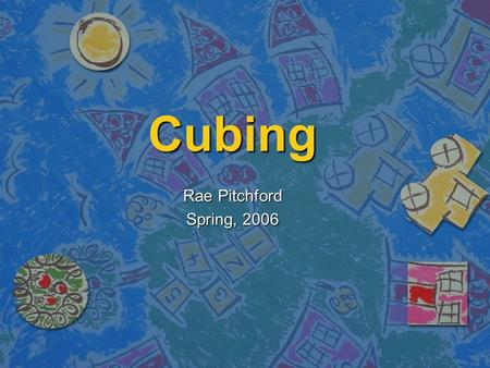 "Cubing Rae Pitchford Spring, 2006. Differentiated Instruction ""Differentiation is simply attending to the learning needs of a particular student or small."