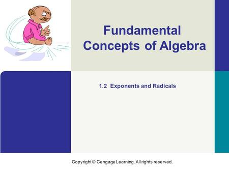 Copyright © Cengage Learning. All rights reserved. Fundamental Concepts of Algebra 1.2 Exponents and Radicals.