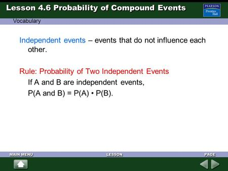 Lesson 4.6 Probability of Compound Events Independent events – events that do not influence each other. Rule: Probability of Two Independent Events If.