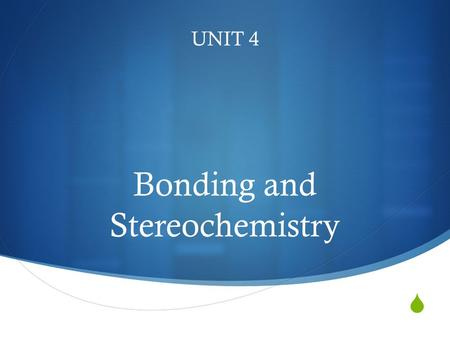 UNIT 4 Bonding and Stereochemistry. Stable Electron Configurations  All elements on the periodic table (except for Noble Gases) have incomplete outer.