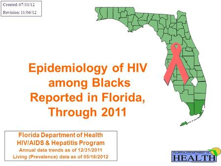 Florida Department of Health HIV/AIDS & Hepatitis Program Annual data trends as of 12/31/2011 Living (Prevalence) data as of 05/16/2012 Epidemiology of.