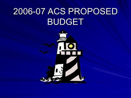 2006-07 ACS PROPOSED BUDGET. BUDGET HEARING ANNUAL VOTE & BOARD MEMBER ELECTION Tuesday, May 16, 2006 Polls Open: Noon - 9:00 p.m. H.S. Rooms 157 & 158.