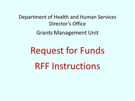 Department of Health and Human Services Director's Office Grants Management Unit Request for Funds RFF Instructions.
