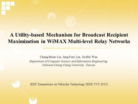 A Utility-based Mechanism for Broadcast Recipient Maximization in WiMAX Multi-level Relay Networks Cheng-Hsien Lin, Jeng-Farn Lee, Jia-Hui Wan Department.