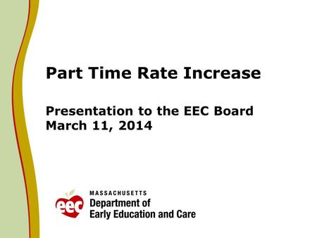 Part Time Rate Increase Presentation to the EEC Board March 11, 2014.