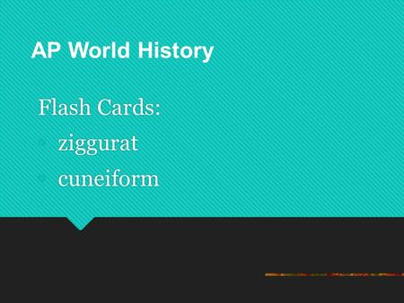 Flash Cards: ziggurat cuneiform Flash Cards: ziggurat cuneiform Copyright ©2002 by the McGraw- Hill Companies, Inc. AP World History.
