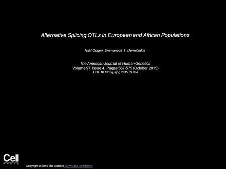 Alternative Splicing QTLs in European and African Populations Halit Ongen, Emmanouil T. Dermitzakis The American Journal of Human Genetics Volume 97, Issue.