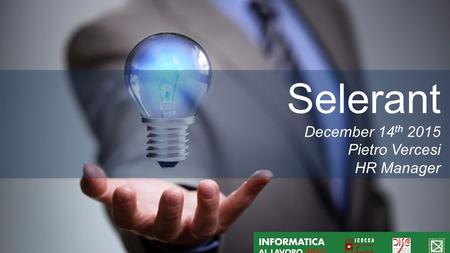 Information is confidential and copyright-protected by Selerant December 14 th 2015 Pietro Vercesi HR Manager.
