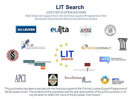 LIT Search JUST/2013/JPEN/AG/4556 With financial support from the Criminal Justice Programme of the European Commission Directorate General Justice This.