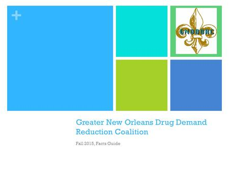 + Greater New Orleans Drug Demand Reduction Coalition Fall 2015, Facts Guide.
