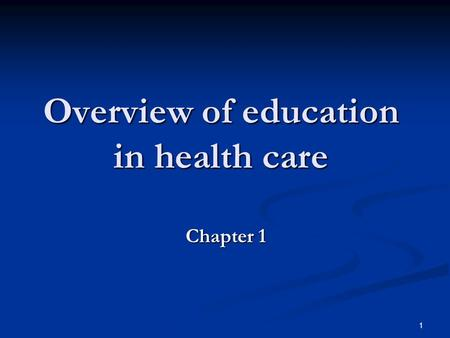 Overview of education in health care Chapter 1 1.