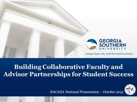 Building Collaborative Faculty and Advisor Partnerships for Student Success NACADA National Presentation – October 2015.