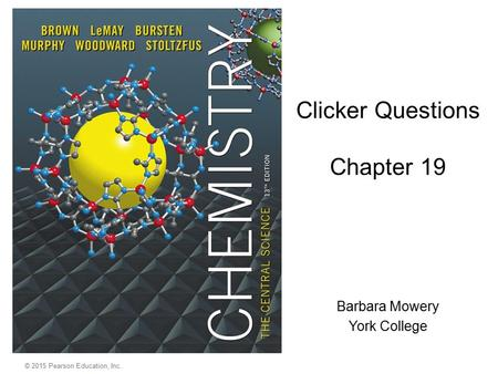 © 2015 Pearson Education, Inc. Clicker Questions Chapter 19 Barbara Mowery York College.