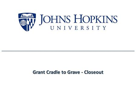 Grant Cradle to Grave - Closeout. Cradle to Grave: Cradle to Grave: Federal Financial Report (FFR) 2 SPSS reviews the grant, prepares the FFR draft and.