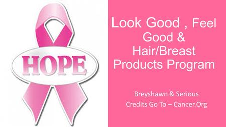 Look Good, Feel Good & Hair/Breast Products Program Breyshawn & Serious Credits Go To – Cancer.Org.