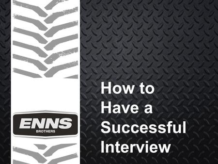 How to Have a Successful Interview. FIRST IMPRESSION: Dress in business casual, even if it is more formal than what you would wear to work. Wear something.
