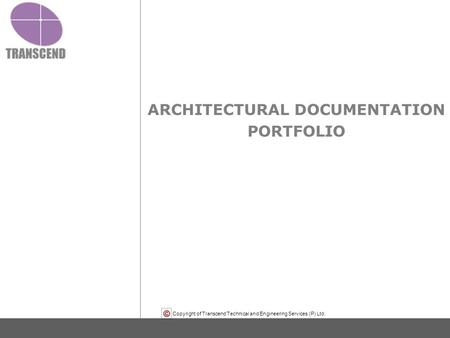 Copyright of Transcend Technical and Engineering Services (P) Ltd. ARCHITECTURAL DOCUMENTATION PORTFOLIO.