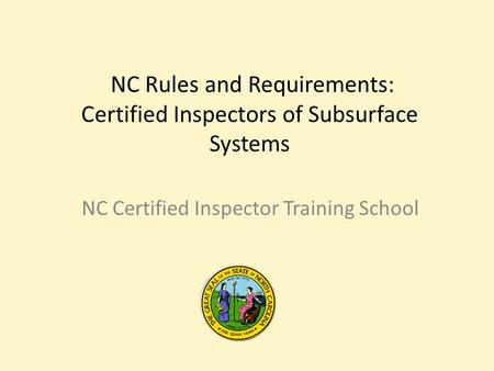 NC Rules and Requirements: Certified Inspectors of Subsurface Systems NC Certified Inspector Training School.