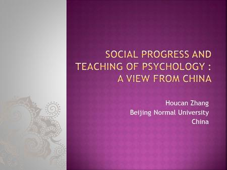Houcan Zhang Beijing Normal University China.  A Historical Overview of Teaching of Psychology  Contemporary Teaching of Psychology.