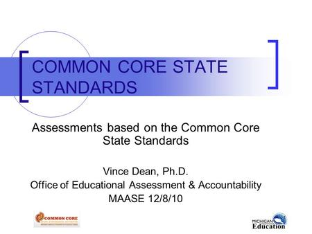 1 COMMON CORE STATE STANDARDS Assessments based on the Common Core State Standards Vince Dean, Ph.D. Office of Educational Assessment & Accountability.