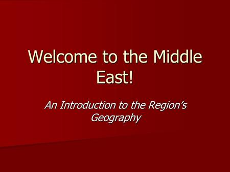 Welcome to the Middle East! An Introduction to the Region's Geography.