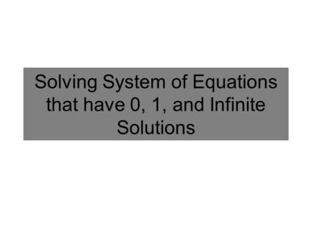 Solving System of Equations that have 0, 1, and Infinite Solutions.