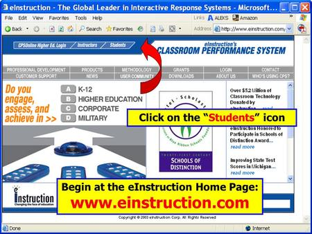 "Begin at the eInstruction Home Page: www.einstruction.com Click on the ""Students"" icon."