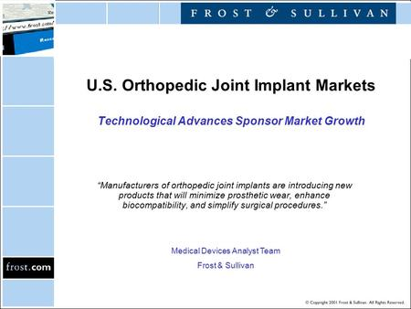"U.S. Orthopedic Joint Implant Markets Technological Advances Sponsor Market Growth ""Manufacturers of orthopedic joint implants are introducing new products."
