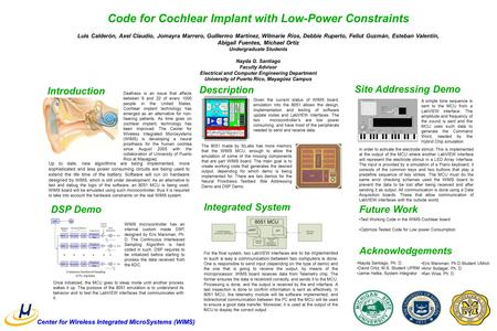 Center for Wireless Integrated MicroSystems (WIMS) Code for Cochlear Implant with Low-Power Constraints Luis Calderón, Axel Claudio, Jomayra Marrero, Guillermo.