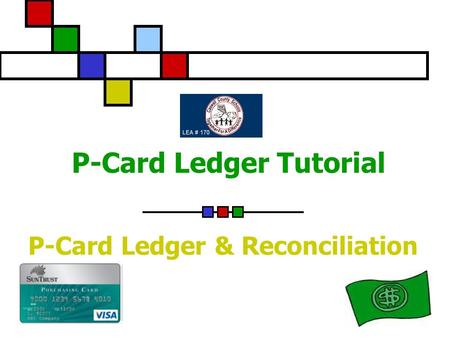 P-Card Ledger Tutorial P-Card Ledger & Reconciliation.