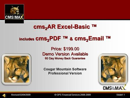 Slide#: 1© GPS Financial Services 2008-2009Revised 03/04/2009 cms 2 AR Excel-Basic ™ includes cms 2 PDF ™ & cms 2 Email ™ Price: $199.00 Demo Version Available.