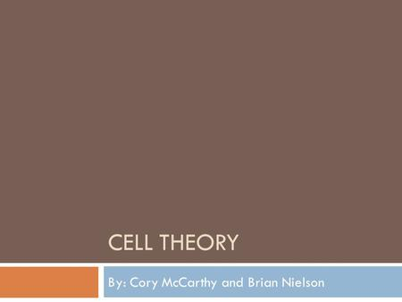 CELL THEORY By: Cory McCarthy and Brian Nielson. Robert Hooke  Born Freshwater Isle of Wight July 18, 1635  Died London March 3, 1703  1665 viewed.