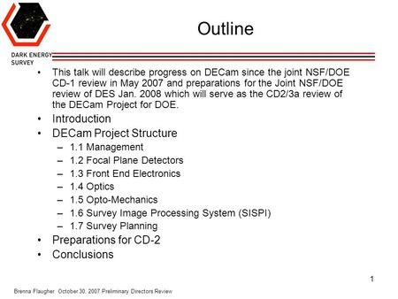 Brenna Flaugher October 30, 2007 Preliminary Directors Review 1 Outline This talk will describe progress on DECam since the joint NSF/DOE CD-1 review in.