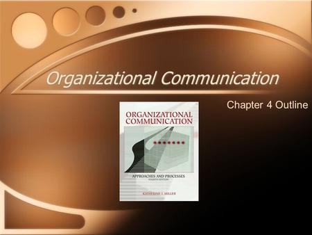 Organizational Communication Chapter 4 Outline. Systems Approaches Organizations are complex organisms that must interact with their environment to survive.