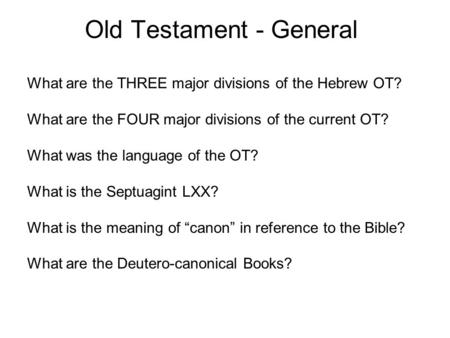 Old Testament - General What are the THREE major divisions of the Hebrew OT? What are the FOUR major divisions of the current OT? What was the language.